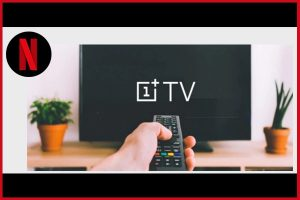 OnePlus TV update brings support for Netflix